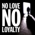 no_love_no_loyalty