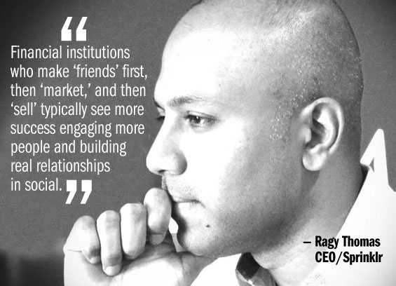 The Role, Relevance and ROI of Social Media in Banking :    Ragy Thomas, Founder and CEO of Sprinklr