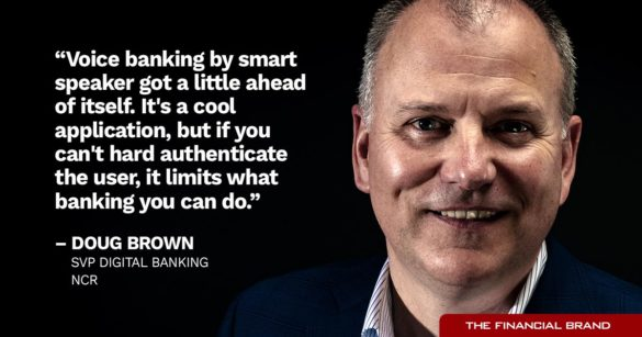 Doug Brwon voice banking hard authenticate quote