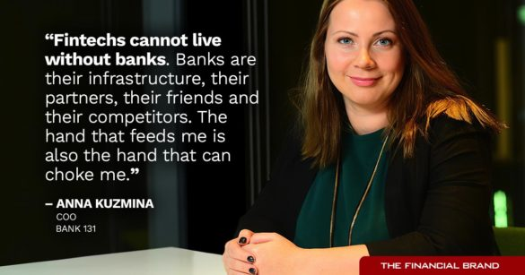 Fintechs cannot live without banks. Banks are their infrastructure, their partners, their friends and their competitors The hand that feeds me is also the hand that can choke me Anna Kuzmina