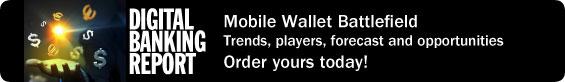 Digital Banking Report | Mobile Wallets