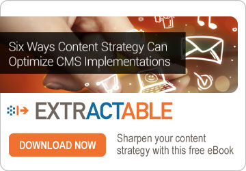 Extractable | 6 Ways Content Strategy Can Optimize CMS Implementations