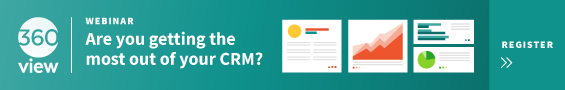 360 View | Are You Getting the Most Out of Your CRM?