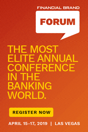 The Financial Brand Forum | April 15-17, 2019